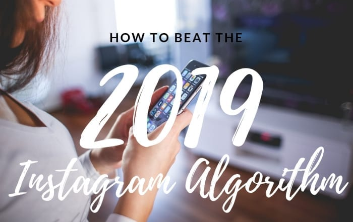 How to beat the 2019 Instagram Algorithm