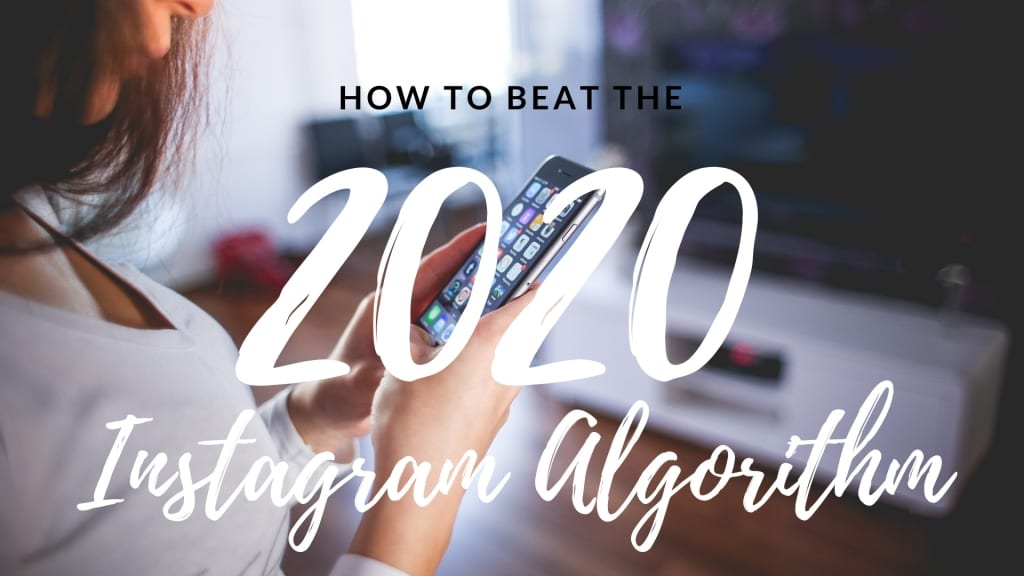 How to beat the 2020 Instagram Algorithm